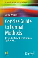 Concise Guide to Formal Methods Theory, Fundamentals and Industry Applications by Gerard O'Regan