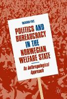 Politics and Bureaucracy in the Norwegian Welfare State An Anthropological Approach by Halvard Vike