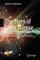 The Story of Light Science From Early Theories to Today's Extraordinary Applications by Dennis F. Vanderwerf