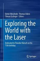 Exploring the World with the Laser Dedicated to Theodor Hansch on his 75th birthday by Dieter Meschede