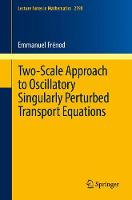 Two-Scale Approach to Oscillatory Singularly Perturbed Transport Equations by Emmanuel Frenod