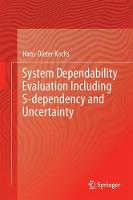 System Dependability Evaluation Including S-dependency and Uncertainty Model-Driven Dependability Analyses by Hans-Dieter Kochs