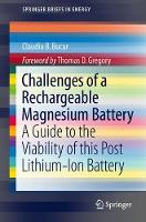 Challenges of a Rechargeable Magnesium Battery A Guide to the Viability of this Post Lithium-Ion Battery by Thomas D. Gregory, Claudiu B. Bucur