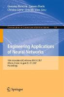 Engineering Applications of Neural Networks 18th International Conference, EANN 2017, Athens, Greece, August 25-27, 2017, Proceedings by Giacomo Boracchi