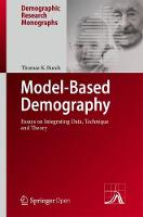 Model-Based Demography Essays on Integrating Data, Technique and Theory by Thomas K. Burch