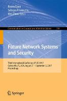 Future Network Systems and Security Third International Conference, FNSS 2017, Gainesville, FL, USA, August 31 - September 2, 2017, Proceedings by Robin Doss