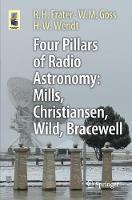 Four Pillars of Radio Astronomy: Mills, Christiansen, Wild, Bracewell by R. H. Frater, W. M. Goss, H. W. Wendt