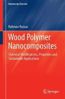 Wood Polymer Nanocomposites Chemical Modifications, Properties and Sustainable Applications by Md. Rezaur Rahman