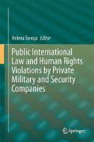 Public International Law and Human Rights Violations by Private Military and Security Companies by Helena Torroja