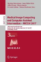 Medical Image Computing and Computer-Assisted Intervention ?  MICCAI 2017 20th International Conference, Quebec City, QC, Canada, September 10-14, 2017, Proceedings, Part III by Maxime Descoteaux