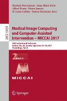 Medical Image Computing and Computer-Assisted Intervention ?  MICCAI 2017 20th International Conference, Quebec City, QC, Canada, September 10-14, 2017, Proceedings, Part II by Maxime Descoteaux