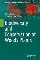 Biodiversity and Conservation of Woody Plants by M. R. Ahuja