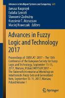 Advances in Fuzzy Logic and Technology 2017 Proceedings of: EUSFLAT-2017 - The 10th Conference of the European Society for Fuzzy Logic and Technology, September 11-15, 2017, Warsaw, Poland IWIFSGN'201 by Janusz Kacprzyk