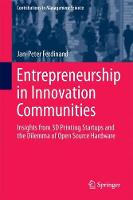 Entrepreneurship in Innovation Communities Insights from 3D Printing Startups and the Dilemma of Open Source Hardware by Jan-Peter Ferdinand
