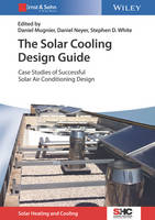 The Solar Cooling Design Guide Case Studies of Successful Solar Air Conditioning Design by Daniel Mugnier