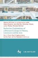 Barbarian: Explorations of a Western Concept in Theory, Literature and the Arts Vol. I: From the Enlightenment to the Turn of the Twentieth Century by Markus Winkler
