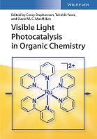 Visible Light Photocatalysis in Organic Chemistry by Corey Stephenson