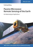 Passive Microwave Remote Sensing of the Earth for Meteorological Applications by Fuzhong Weng