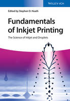 Fundamentals of Inkjet Printing The Science of Inkjet and Droplets by Stephen D. Hoath