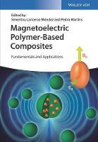 Magnetoelectric Polymer-Based Composites Fundamentals and Applications by Senentxu Lanceros-Mendez