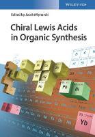 Chiral Lewis Acids in Organic Synthesis by Jacek Mlynarski