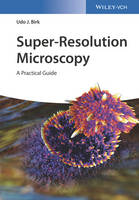 Super-Resolution Microscopy A Practical Guide by Udo J. Birk