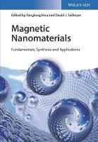 Magnetic Nanomaterials Fundamentals, Synthesis and Applications by Yanglong Hou