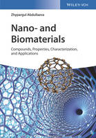 Nano- and Biomaterials Compounds, Properties, Characterization, and Applications by Zhypargul Abdullaeva