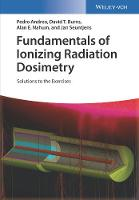 Fundamentals of Ionizing Radiation Dosimetry Solutions to the Exercises by Pedro Andreo, David T. Burns, Alan E. Nahum, Jan Seuntjens