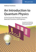 An Introduction to Quantum Physics A First Course for Physicists, Chemists, Materials Scientists, and Engineers by Stefanos Trachanas, Manolis Antonoyiannakis, Leonidas Tsetseris