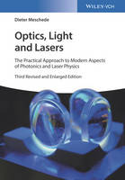 Optics, Light and Lasers The Practical Approach to Modern Aspects of Photonics and Laser Physics by Dieter Meschede