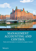 Management Accounting and Control Tools and Concepts in a Central European Context by Michel Charifzadeh, Andreas Taschner