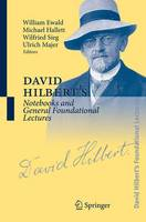 David Hilbert's Notebooks and General Foundational Lectures by William Bragg Ewald