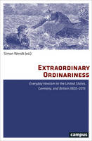 Extraordinary Ordinariness Everyday Heroism in the United States, Germany, and Britain, 1800-2015 by Simon Wendt