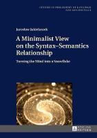 A Minimalist View on the Syntax-Semantics Relationship Turning the Mind into a Snowflake by Jaroslaw Jakielaszek