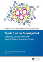 Tweets from the Campaign Trail Researching Candidates' Use of Twitter During the European Parliamentary Elections by Caja Thimm