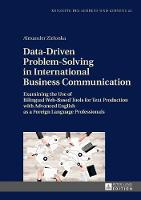 Data-Driven Problem-Solving in International Business Communication Examining the Use of Bilingual Web-Based Tools for Text Production with Advanced English as a Foreign Language Professionals by Alexander M. Zielonka