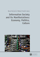 Information Society and its Manifestations: Economy, Politics, Culture by Borut Roncevic