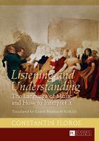 Listening and Understanding The Language of Music and How to Interpret It Translated by Ernest Bernhardt-Kabisch by Constantin Floros