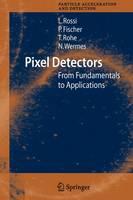 Pixel Detectors by Leonardo Rossi, Peter Fischer, Tilman Rohe, Norbert Wermes