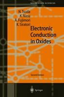 Electronic Conduction in Oxides by Nobuo Tsuda, K. Nasu, Atsushi Fujimori, K. Siratori