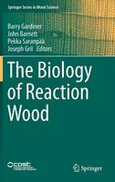 The Biology of Reaction Wood by Barry A. Gardiner