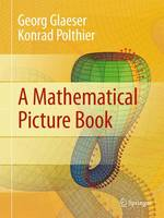 A Mathematical Picture Book by Georg Glaeser, Konrad Polthier