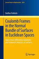 Coulomb Frames in the Normal Bundle of Surfaces in Euclidean Spaces by Steffen Frohlich
