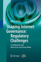Shaping Internet Governance: Regulatory Challenges by Rolf H. Weber