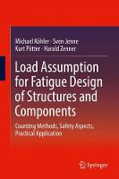 Load Assumption for Fatigue Design of Structures and Components Counting Methods, Safety Aspects, Practical Application by Michael Kohler, Sven Jenne, Kurt Potter, Harald Zenner