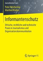 Informantenschutz Ethische, Rechtliche Und Technische Praxis in Journalismus Und Organisationskommunikation by Peter Welchering
