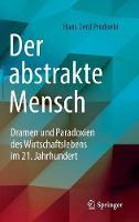Der Abstrakte Mensch Dramen Und Paradoxien Des Wirtschaftslebens Im 21. Jahrhundert by Hans Gerd Prodoehl