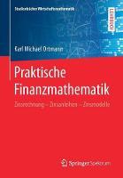 Praktische Finanzmathematik Zinsrechnung - Zinsanleihen - Zinsmodelle by Karl Michael Ortmann