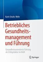 Betriebliches Gesundheitsmanagement Und Fuhrung Gesundheitsorientierte Fuhrung ALS Erfolgsfaktor Im Bgm by Karin Struhs-Wehr